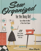 Sew Organized for the Busy Girl by Heidi Staples