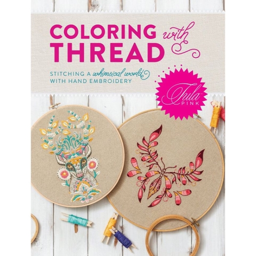 Tula Pink Coloring with Thread - Softcover *** PRE-ORDER - ARRIVING JANUARY 2018 ***