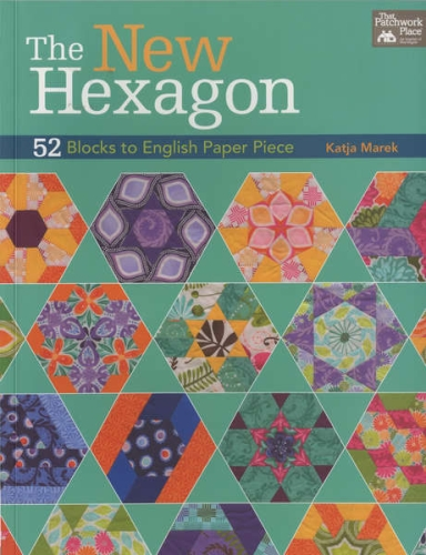 The New Hexagon by Katja Marek - 52 Blocks to English Paper Piece Softcover Book